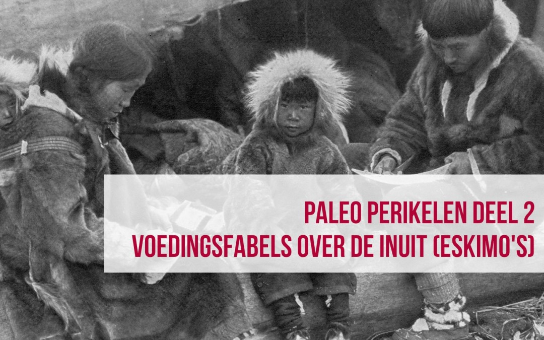 Paleo perikelen deel 2: Voedingsfabels over de Inuit (eskimo's)