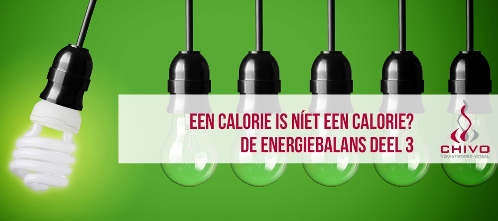 De energiebalans deel 3: Een calorie is niet een calorie, het definitieve bewijs?