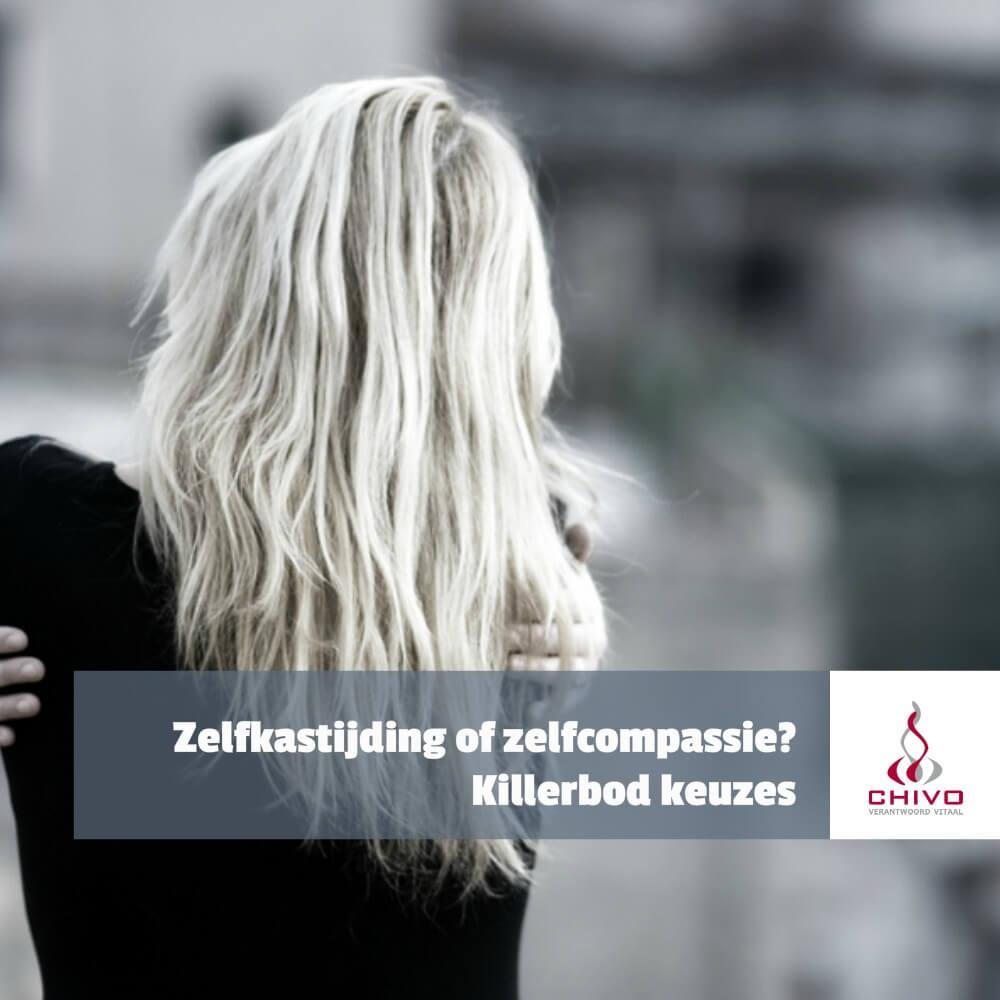 Zelfkastijding, zelfcompassie, killerbod keuzes