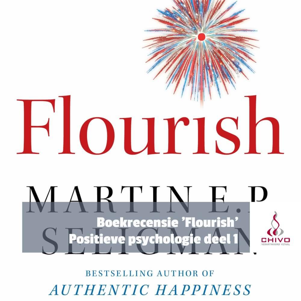 Boekrecensie Flourish van martin Seligman uit de Positieve psychologie