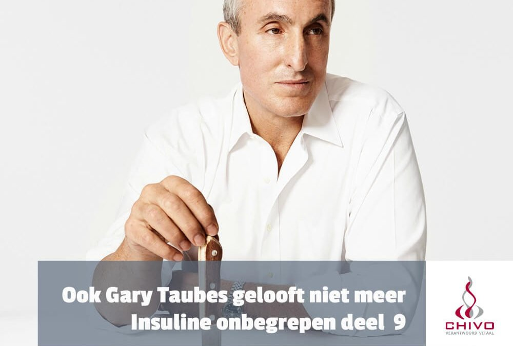 Insuline onbegrepen deel 9: Zelf Gary Taubes gelooft niet meer