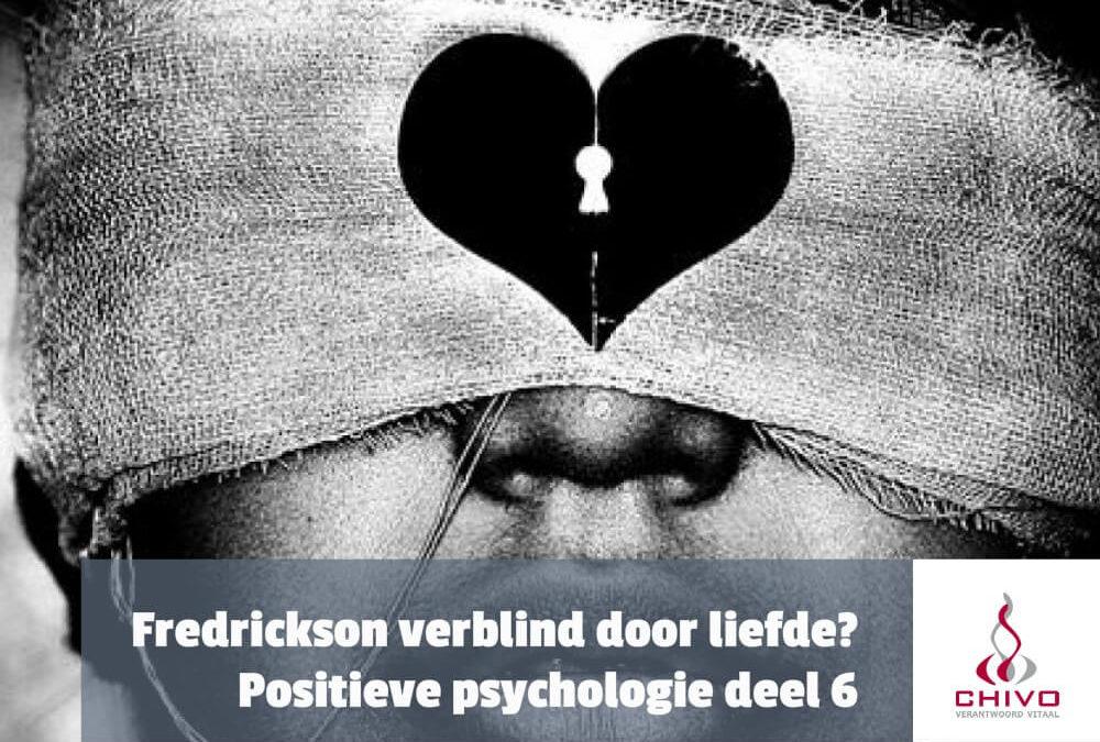 Positieve psychologie deel 6: Verblind door liefde (Barbara Fredrickson)