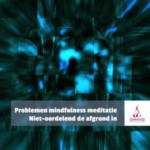 Mindfulness meditatie is niet alleen fantastisch, er zijn namelijk ook problemen